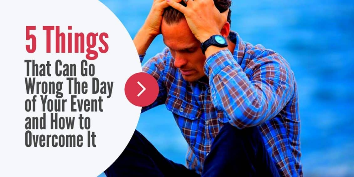 5 Things That Can Go Wrong The Day of Your Event and How to Overcome It